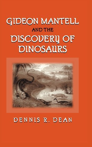 By Dennis R. Dean Gideon Mantell and the Discovery of Dinosaurs (1st Frist Edition) [Hardcover] (Gideon Mantell And The Discovery Of Dinosaurs)