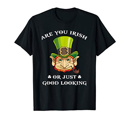 Are you Irish or just good looking T-shirt Leprechaun Face -