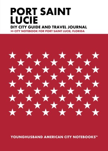 Port Saint Lucie DIY City Guide and Travel Journal: City Notebook for Port Saint Lucie, Florida -