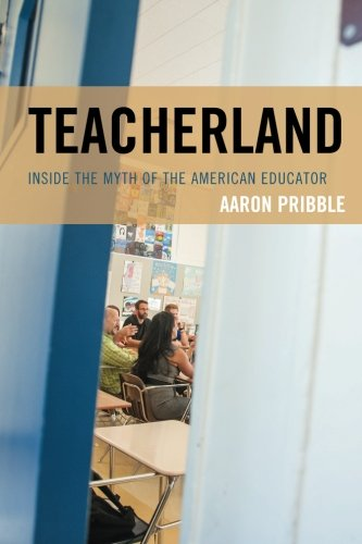 Teacherland: Inside the Myth of the American Educator