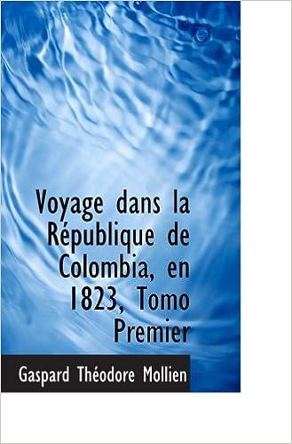 Ilmainen uk-äänikirjan lataus Voyage dans la République de Colombia, en 1823, Tomo Premier by Gaspard Théodore Mollien PDF