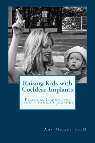 Raising Kids with Cochlear Implants: Personal Narratives from a Family's Journey (Implants Kids Cochlear For)