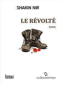 Le Révolté: Roman par Shakin Nir