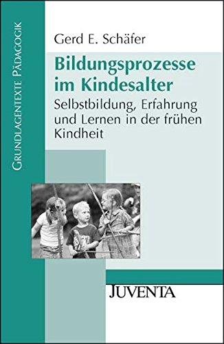 Bildungsprozesse im Kindesalter: Selbstbildung, Erfahrung und Lernen in der frühen Kindheit (Grundlagentexte Pädagogik)