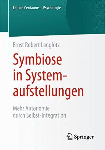 Symbiose in Systemaufstellungen: Mehr Autonomie durch Selbst-Integration (Edition Centaurus – Psychologie) Taschenbuch – 7. August 2015 Ernst Robert Langlotz Springer 3658092289 Angewandte Psychologie