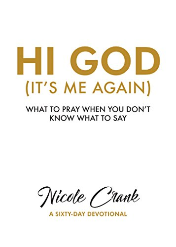 Hi God (It's Me Again): What To Pray When You Don't Know What To Say ()