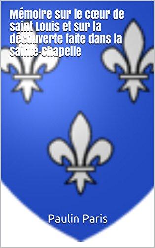 Mémoire sur le cœur de saint Louis et sur la découverte faite dans la Sainte-Chapelle (French - Saint Chapelle