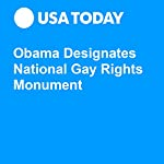 Obama Designates National Gay Rights Monument | David Jackson