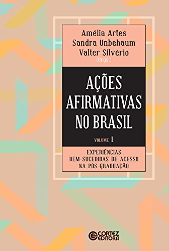 Ações afirmativas no Brasil - Volume 1: Experiências bem-sucedidas de acesso na pós-graduação