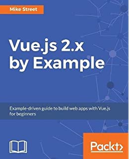 Vuejs up and running building accessible and performant web apps vuejs 2x by example example driven guide to build web ccuart Choice Image