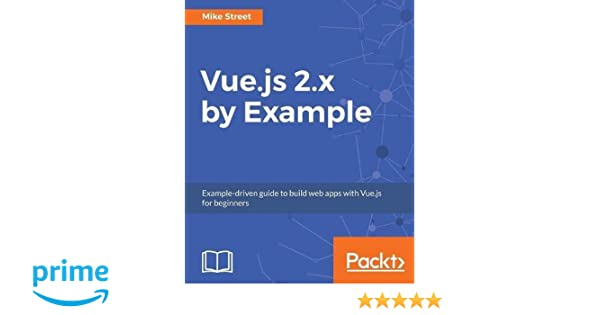 Vue js 2 x by Example: Example-driven guide to build web apps with