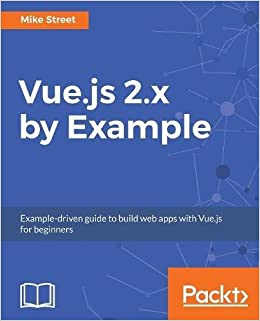 Vuejs 2x by example example driven guide to build web apps with vuejs 2x by example example driven guide to build web apps with vuejs for beginners mike street 9781788293464 amazon books ccuart Choice Image