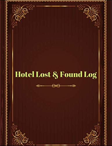 Hotel Lost and Found Log: Lost and Found Journal Log Book, Record All Items and Money Found, Handy Tracker to Keep Track, Gifts for Hotel & Hospitality.