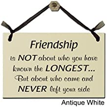 Friendship Is Not About Who You Have Known The Longest - Decorative Sign S-203-W