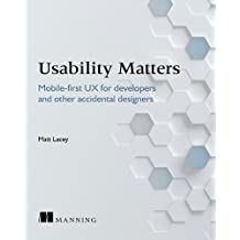 Usability Matters: Practical UX for Developers and other Accidental Designers