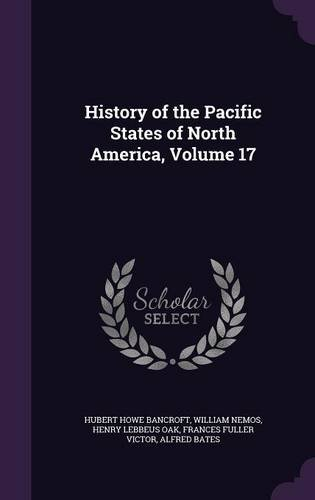 History of the Pacific States of North America, Volume 17 ebook