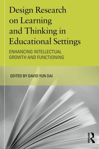 Design Research on Learning and Thinking in Educational Settings: Enhancing Intellectual Growth and Functioning (Educational Psychology Series)