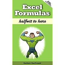 Excel Formulas: Halfwit to Hero