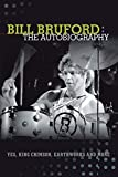 Bill Bruford: The Autobiography. Yes, King Crimson, Earthworks and More.