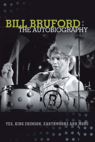 Bill Bruford The Autobiography. Yes, King Crimson, Earthworks and More. [Bill Bruford] (Tapa Blanda)
