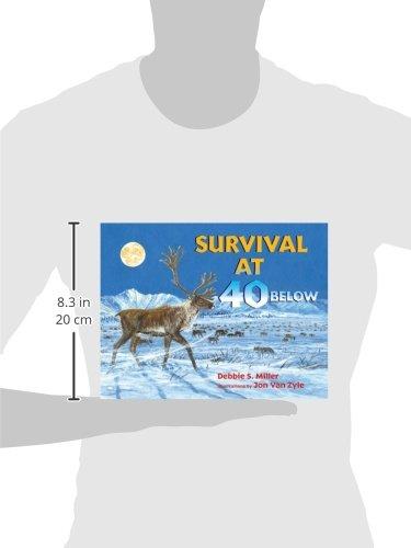 Survival at 40 Below: Debbie S. Miller, Jon Van Zyle ...