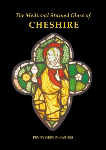 The Medieval Stained Glass of Cheshire (Corpus Vitraearum Medii Aevi: Great Britain) by British Academy