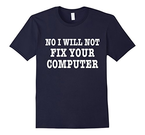 Mens NO I WILL NOT FIX YOUR COMPUTER T-Shirt Geek Programmer Gift 3XL Navy
