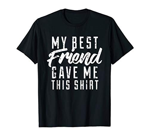 My Best Friend Gave Me This Shirt Friendship Tee (Gifts For My Guy Best Friend)