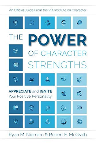 The Power of Character Strengths: Appreciate and Ignite Your Positive Personality