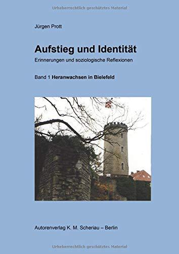 Aufstieg und Identität. Erinnerungen und soziologische Reflexionen: Band 1: Heranwachsen in Bielefeld Gebundenes Buch – 27. September 2018 Jürgen Prott Autorenverlag K.M.Scheriau 3937650288 Deutschland