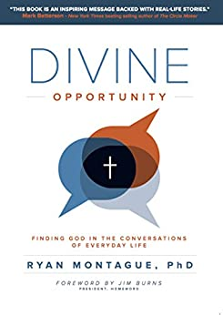 Divine Opportunity: Finding God in the Conversations of Everyday Life by [Montague, Ryan]