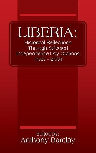 LIBERIA: Historical Reflections through Selected Independence Day Orations 1855 - 2000