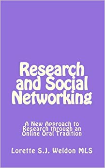 Book Research and Social Networking: A New Approach to Research through an Online Oral Tradition by Weldon MLS Lorette S.J. (2010-08-13)
