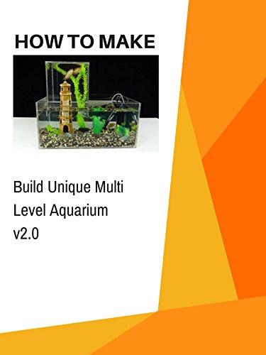 How to Build Unique Multi Level Aquarium v2.0