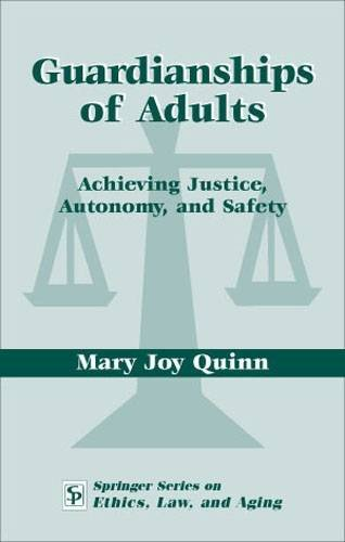 Read Online Guardianships of Adults: Achieving Justice, Autonomy, and Safety (Springer Series on Ethics, Law and Aging) pdf