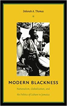 Modern Blackness: Nationalism, Globalization, and the Politics of Culture in Jamaica (Latin America Otherwise)