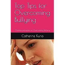 Top Tips for Overcoming Bullying: Christian principles on Overcoming Bullying