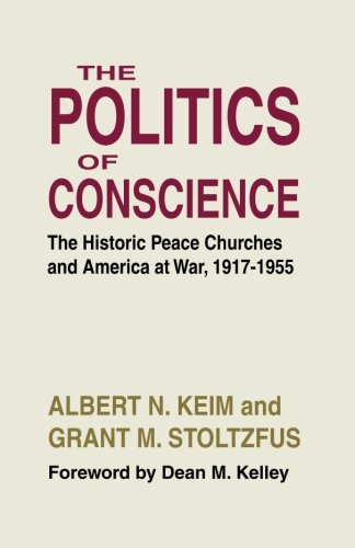 The Politics of Conscience: The Historic Peace Churches and America at War, 1917-1955