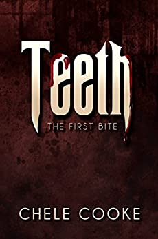 Teeth: The First Bite (Teeth Dark Paranormal Vampire Series Book 1) by [Cooke, Chele]
