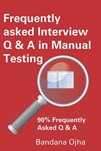 Frequently Asked Interview Q & A in Manual Testing: 90% Frequently Asked Q & A (Interview Q & A Series)