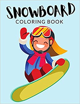 Snowboard Coloring Book Snowboard Coloring Pages For Preschoolers Over 30 Pages To Color Perfect Snowboarding Coloring Books For Boys Girls And Kids Of Ages 4 8 And Up Hours Of Fun Guaranteed