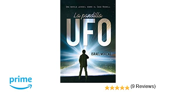 LA PANDILLA UFO: Una aventura juvenil sobre el caso Ovni de Roswell: Amazon.es: Israel Moreno, Teloseditamos Servicios Editoriales, Alexia Jorques: Libros