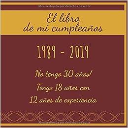 El libro de mi cumpleaños 1989 - 2019 No tengo 30 años ...