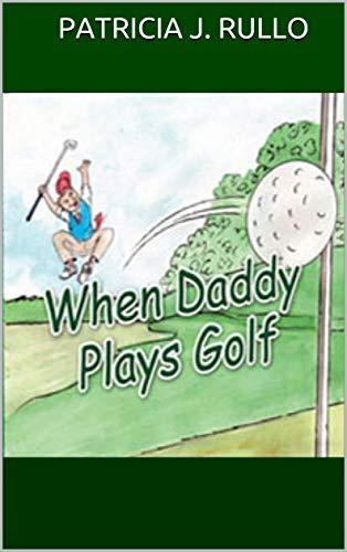 When Daddy Plays Golf por Patricia J. Rullo