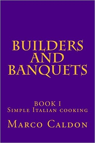 Builders and Banquets: A builders guide to Italian cooking: Volume 1