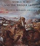 World War I and the Weimar Artists : Dix, Grosz, Beckmann, Schlemmer, Eberle, Matthias, 0300035578