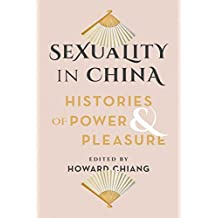 Sexuality in China: Histories of Power and Pleasure