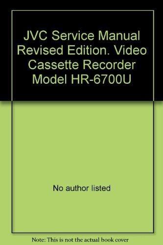 JVC Service Manual Revised Edition. Video Cassette Recorder Model HR-6700U (Jvc Video Recorder)