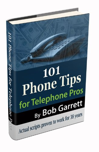 101 Phone Tips for Telephone Pros - Scripts proven to work for 38 years ()