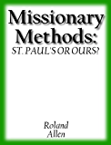 Missionary Methods: St. Paul's or Ours?